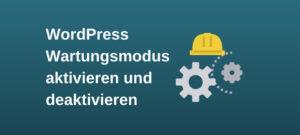 WordPress Wartungsmodus aktivieren und deaktivieren